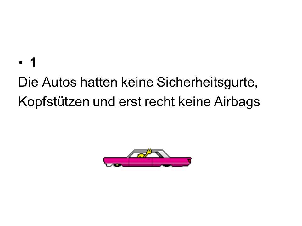 1 Die Autos hatten keine Sicherheitsgurte, Kopfstützen und erst recht keine Airbags