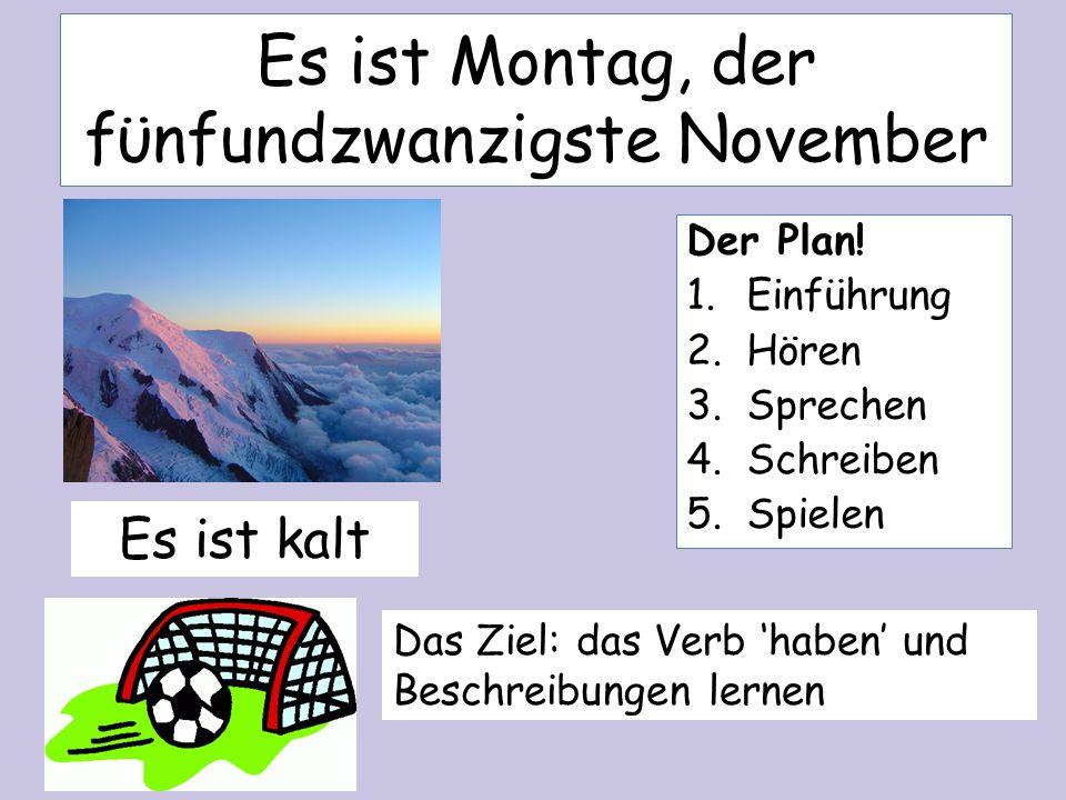 Es ist Montag, der fϋnfundzwanzigste November