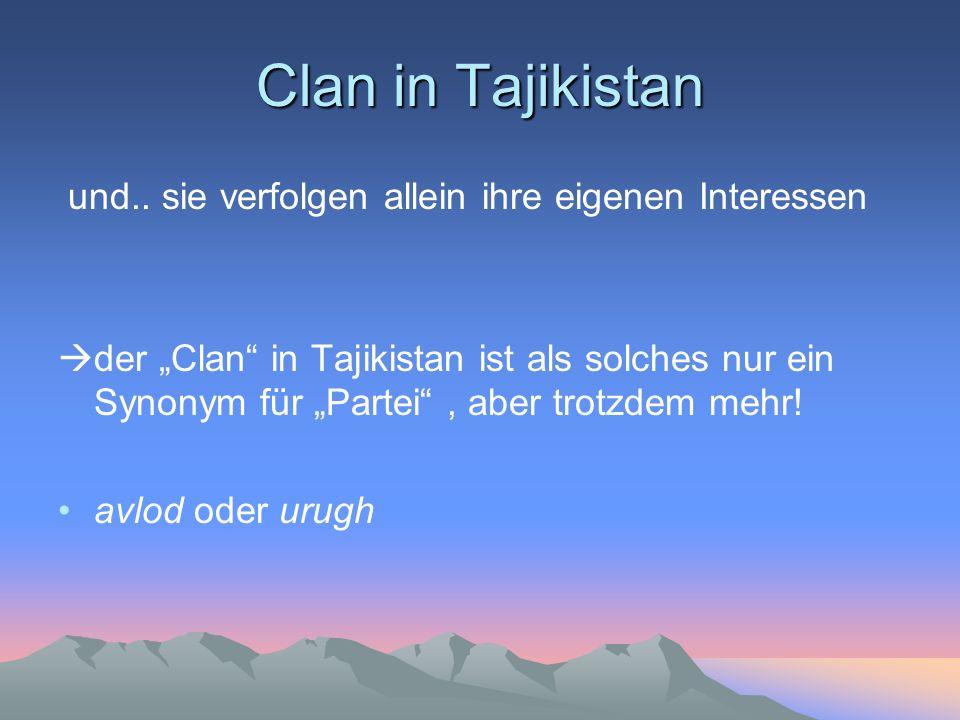 Clan in Tajikistan und.. sie verfolgen allein ihre eigenen Interessen