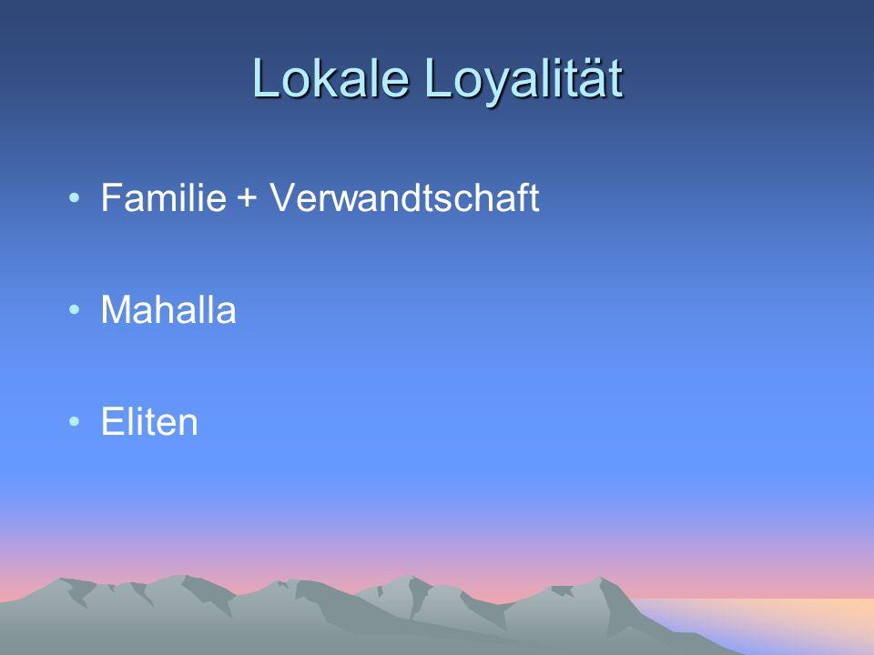 Lokale Loyalität Familie + Verwandtschaft Mahalla Eliten