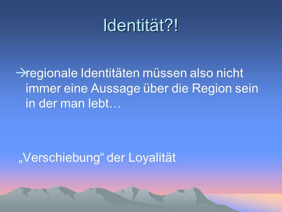 Identität ! regionale Identitäten müssen also nicht immer eine Aussage über die Region sein in der man lebt…