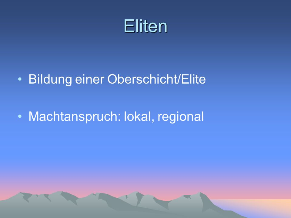 Eliten Bildung einer Oberschicht/Elite Machtanspruch: lokal, regional