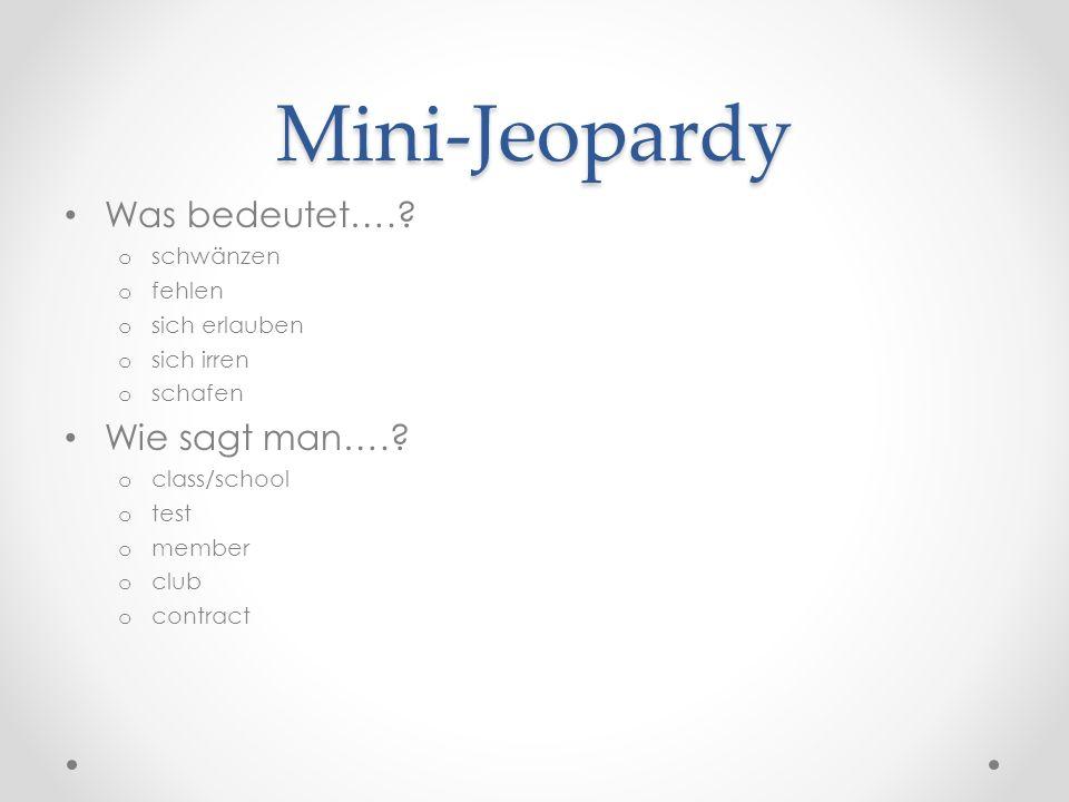 Mini-Jeopardy Was bedeutet…. Wie sagt man…. schwänzen fehlen