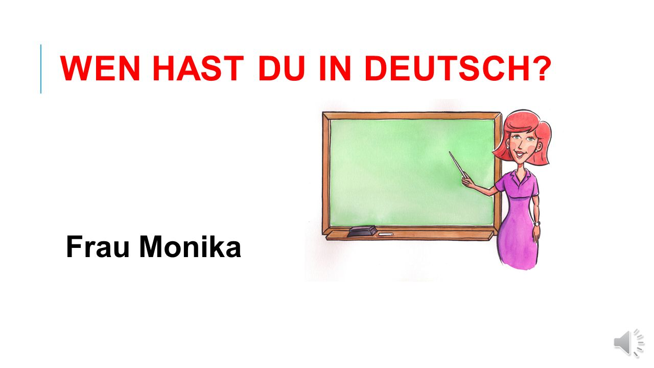 WEN HAST DU IN DEUTSCH Frau Monika