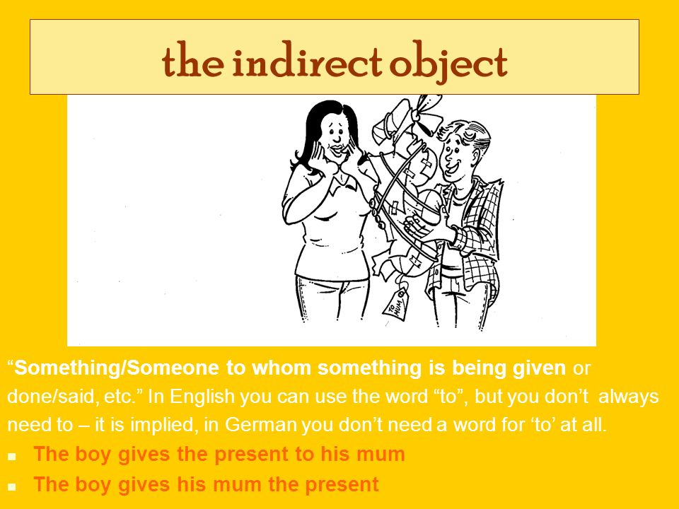 the indirect object Something/Someone to whom something is being given or.