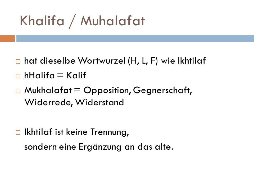Khalifa / Muhalafat hat dieselbe Wortwurzel (H, L, F) wie Ikhtilaf