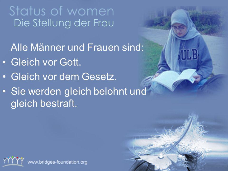 Die Stellung der Frau Alle Männer und Frauen sind: Gleich vor Gott.