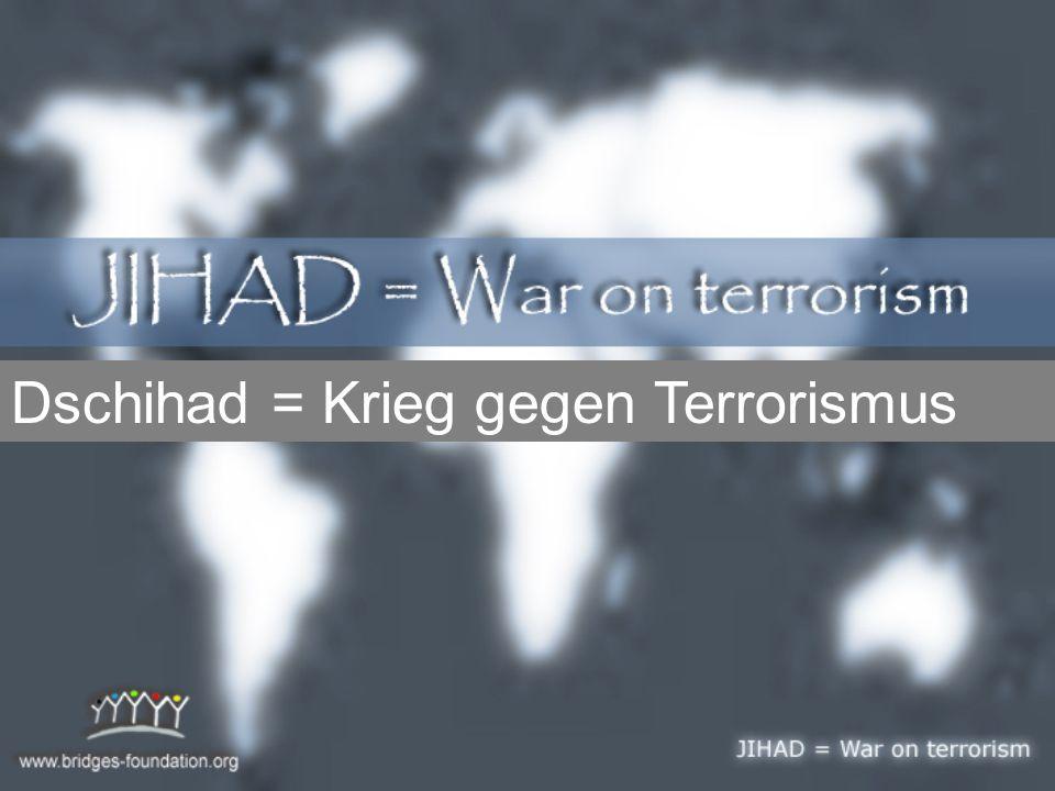 Dschihad = Krieg gegen Terrorismus