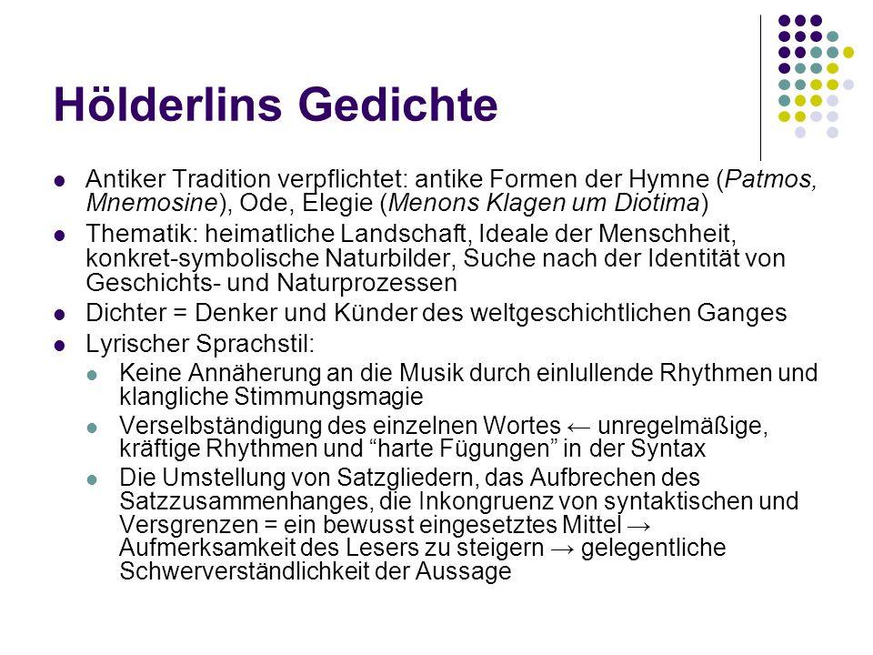 Hölderlins Gedichte Antiker Tradition verpflichtet: antike Formen der Hymne (Patmos, Mnemosine), Ode, Elegie (Menons Klagen um Diotima)