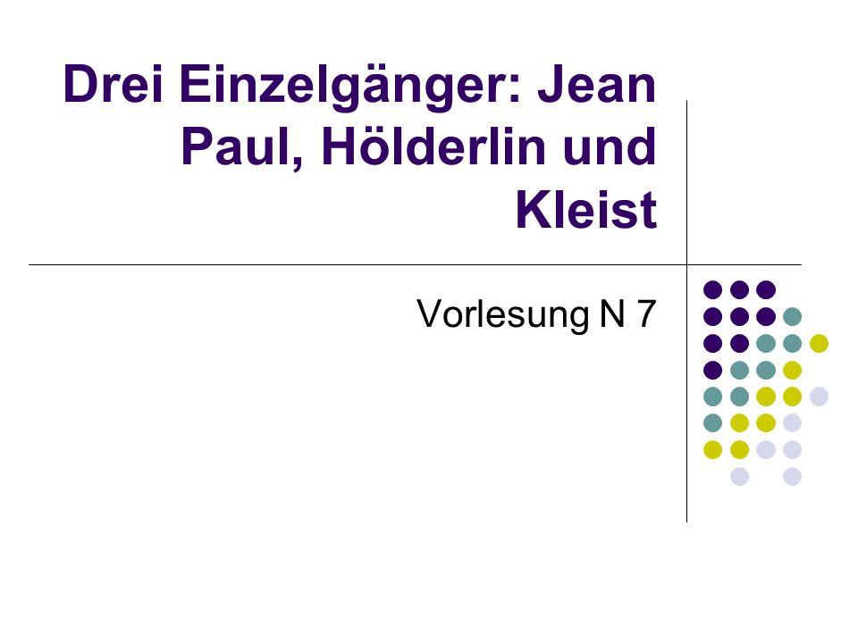 Drei Einzelgänger: Jean Paul, Hölderlin und Kleist