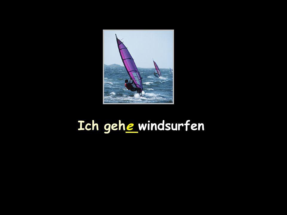 Ich gehe windsurfen