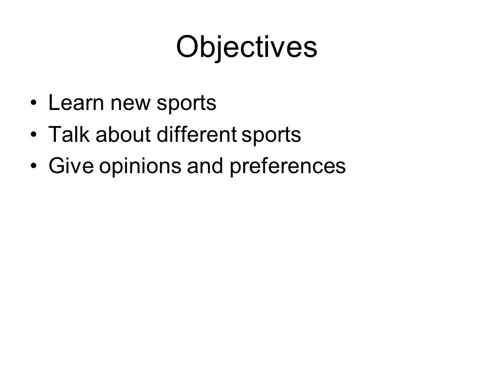 Objectives Learn new sports Talk about different sports