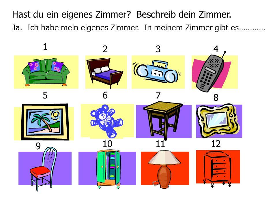Hast du ein eigenes Zimmer Beschreib dein Zimmer.