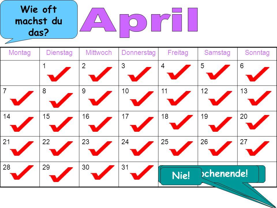 April Wie oft machst du das Zweimal pro Woche! Einmal pro Woche!
