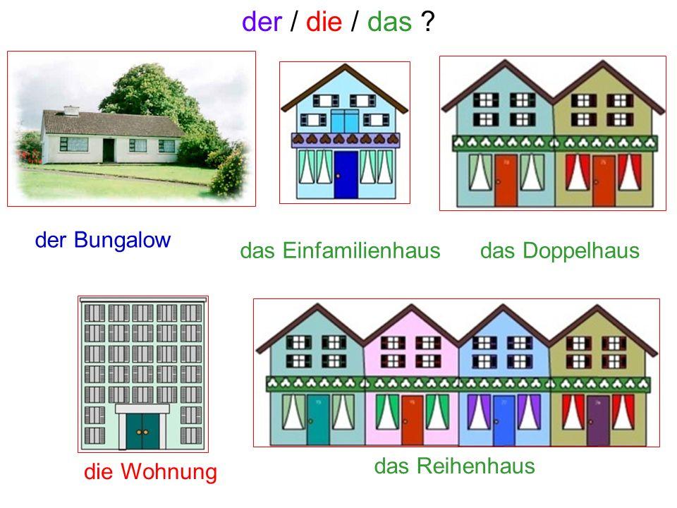 der / die / das der Bungalow das Einfamilienhaus das Doppelhaus
