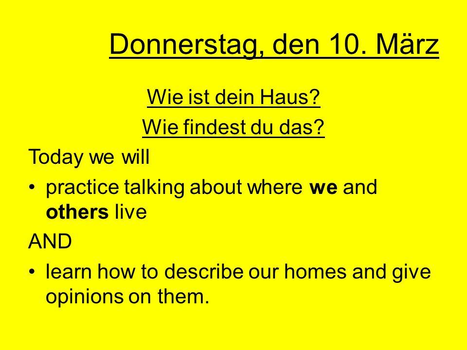 Donnerstag, den 10. März Wie ist dein Haus Wie findest du das