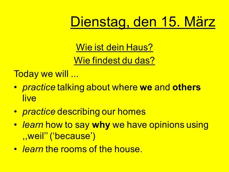Dienstag, den 15. März Wie ist dein Haus Wie findest du das