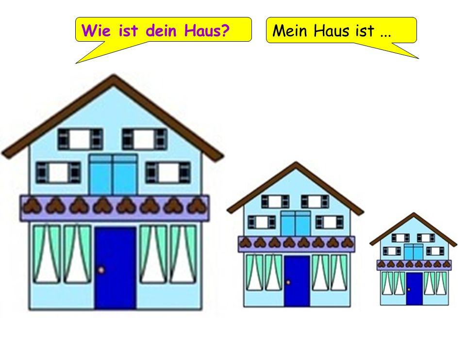 Wie ist dein Haus Mein Haus ist ... gross / mittelgross / klein