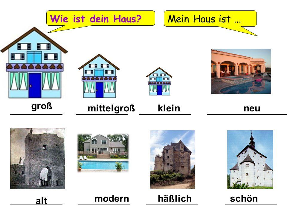 Wie ist dein Haus Mein Haus ist ... groß mittelgroß klein neu modern