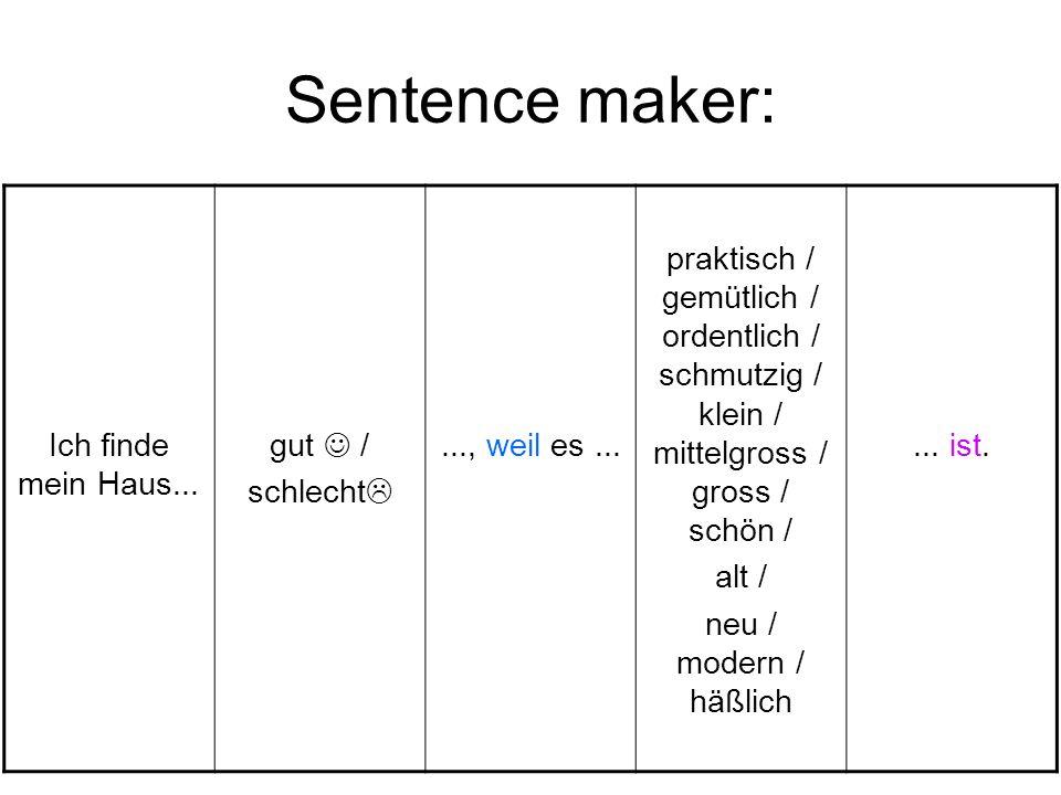 Sentence maker: Ich finde mein Haus... gut  / schlecht