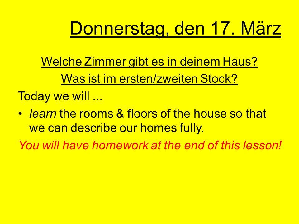 Donnerstag, den 17. März Welche Zimmer gibt es in deinem Haus