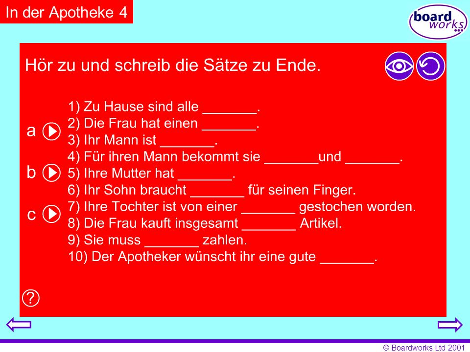 In der Apotheke 4 Pupils listen and complete the ten sentences. Click on the eye to reveal answers, and the arrow to restart.