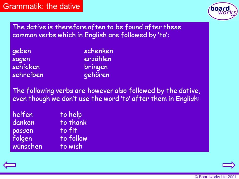 Grammatik: the dative The dative is therefore often to be found after these common verbs which in English are followed by 'to':