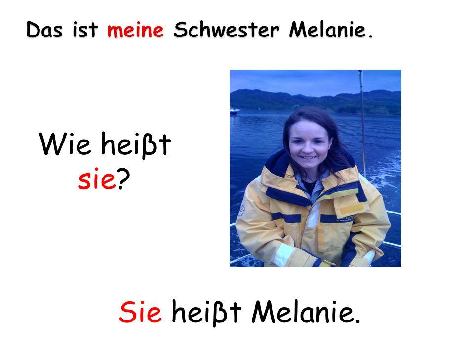 Das ist meine Schwester Melanie.
