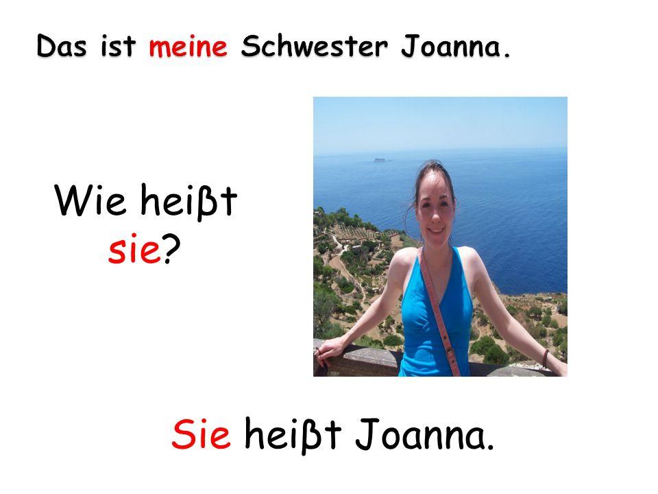 Das ist meine Schwester Joanna.