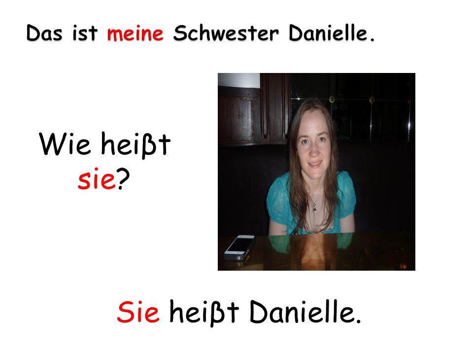 Das ist meine Schwester Danielle.