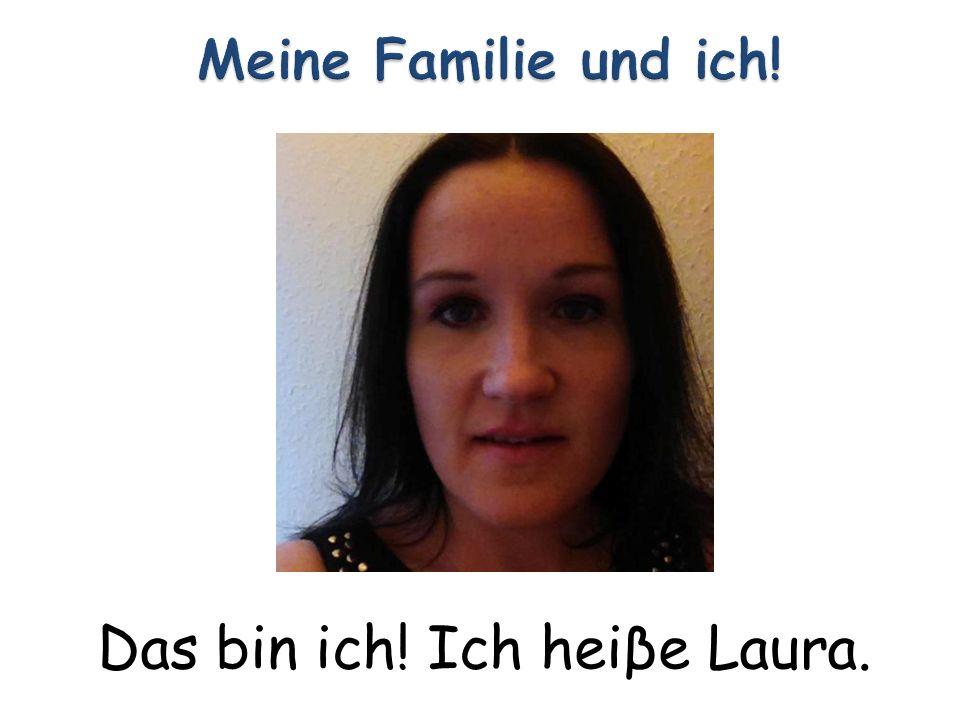 Das bin ich! Ich heiβe Laura.