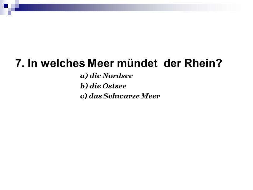 7. In welches Meer mündet der Rhein