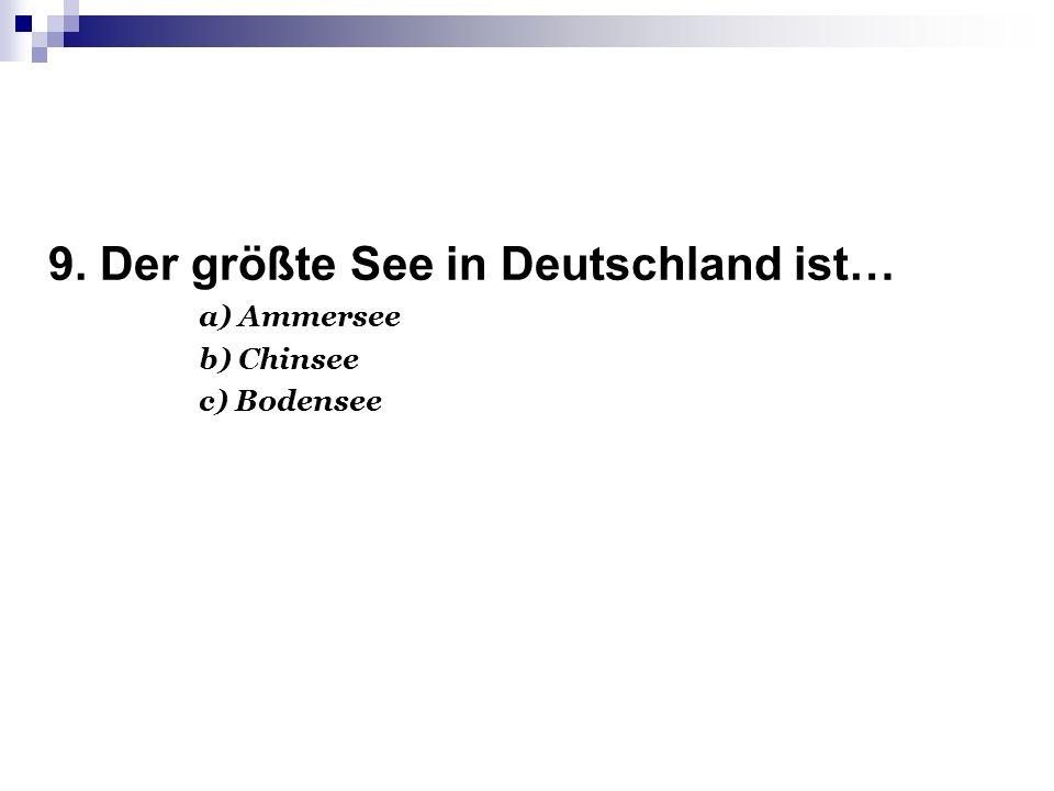 9. Der größte See in Deutschland ist…