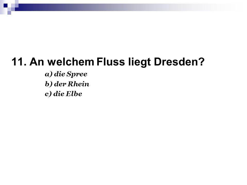 11. An welchem Fluss liegt Dresden