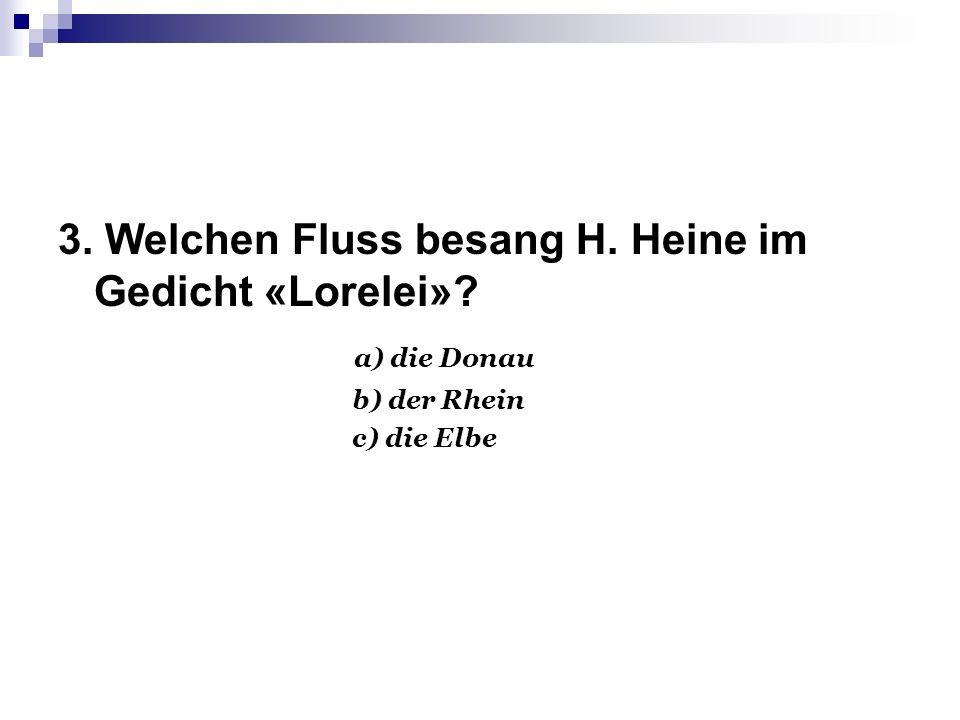 3. Welchen Fluss besang H. Heine im Gedicht «Lorelei» a) die Donau