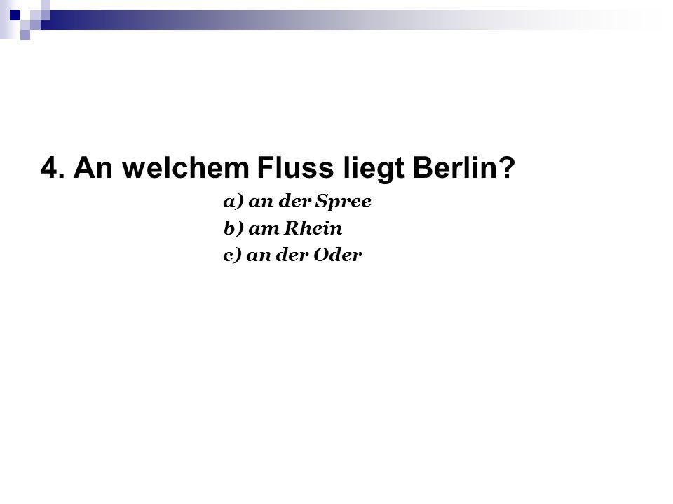 4. An welchem Fluss liegt Berlin