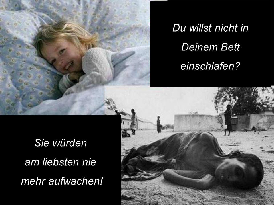 Du willst nicht in Deinem Bett einschlafen Sie würden am liebsten nie mehr aufwachen!
