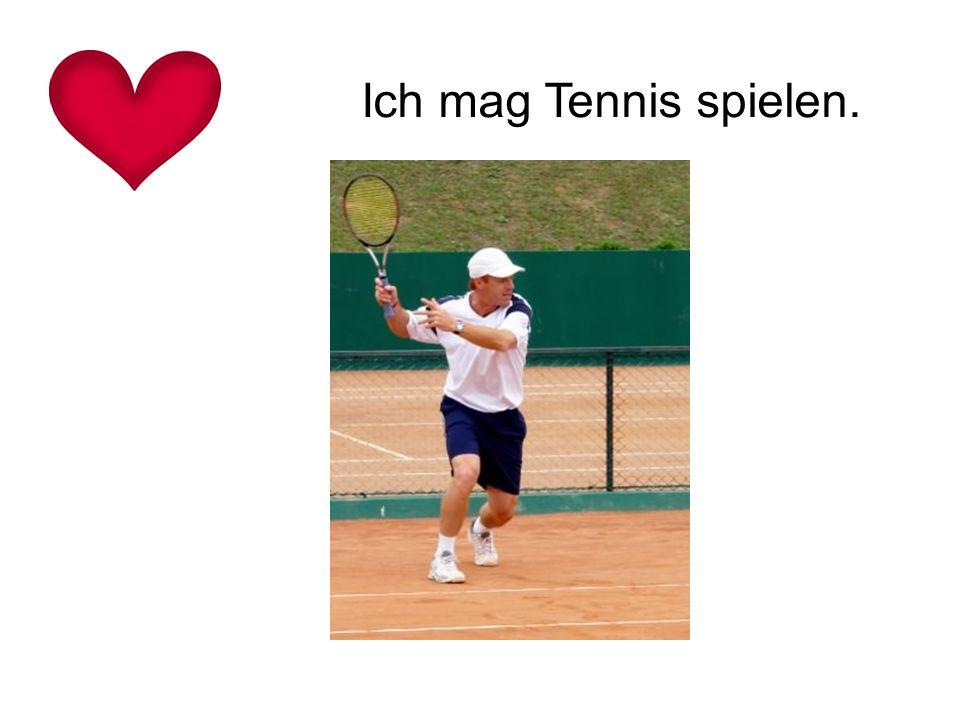 Ich mag Tennis spielen.