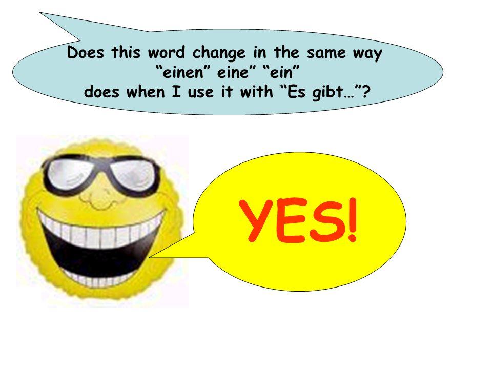 YES! Does this word change in the same way einen eine ein