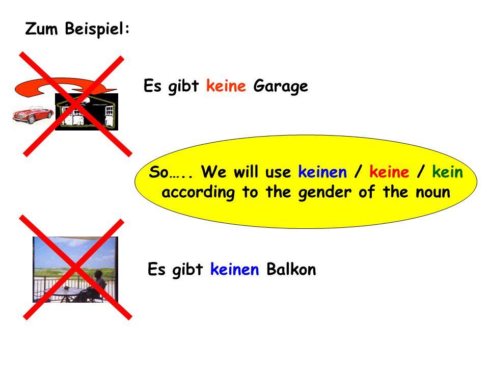 So….. We will use keinen / keine / kein