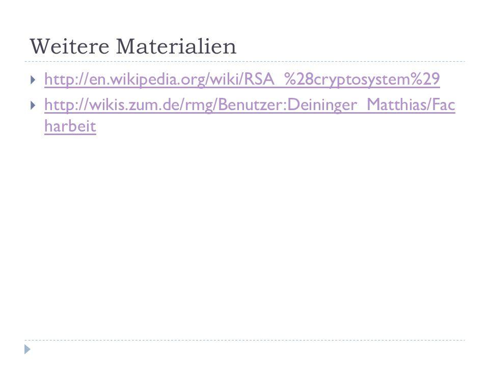 Weitere Materialien http://en.wikipedia.org/wiki/RSA_%28cryptosystem%29.