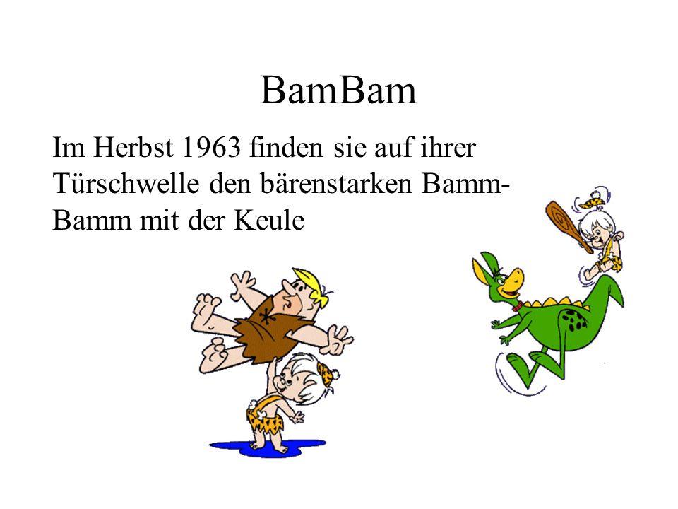 BamBam Im Herbst 1963 finden sie auf ihrer Türschwelle den bärenstarken Bamm-Bamm mit der Keule