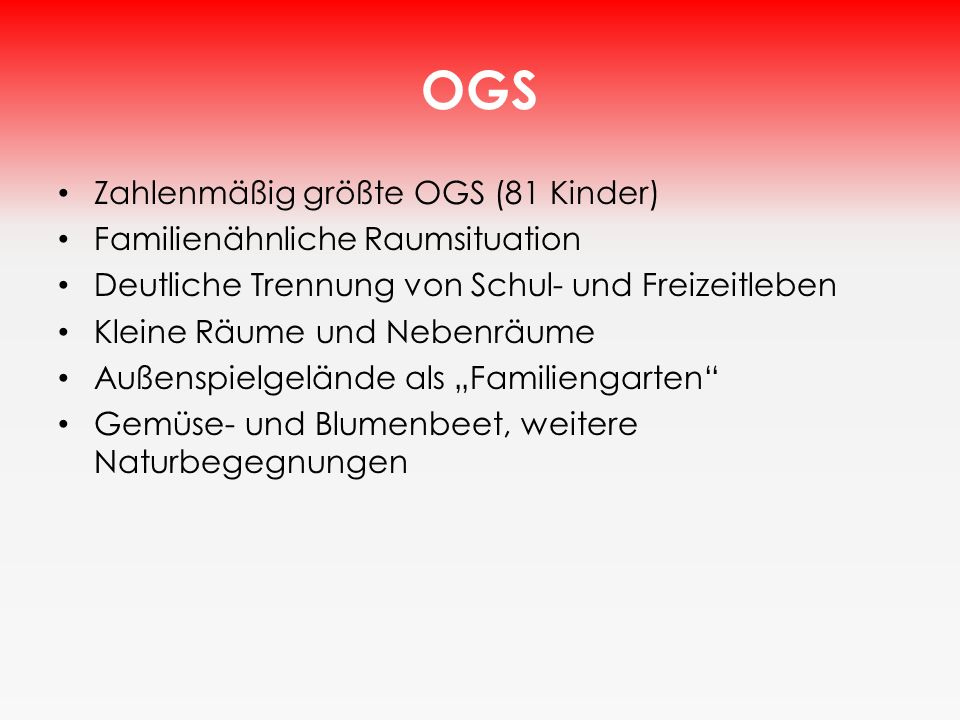 OGS Zahlenmäßig größte OGS (81 Kinder) Familienähnliche Raumsituation