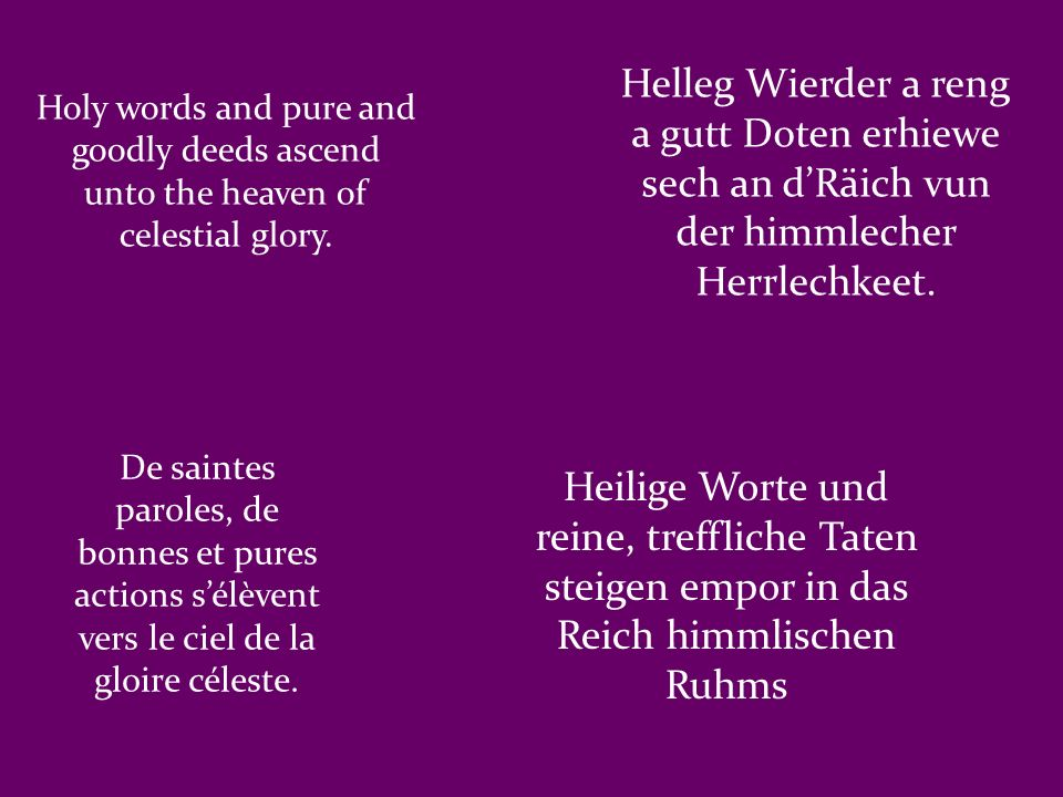 Helleg Wierder a reng a gutt Doten erhiewe sech an d'Räich vun der himmlecher Herrlechkeet.