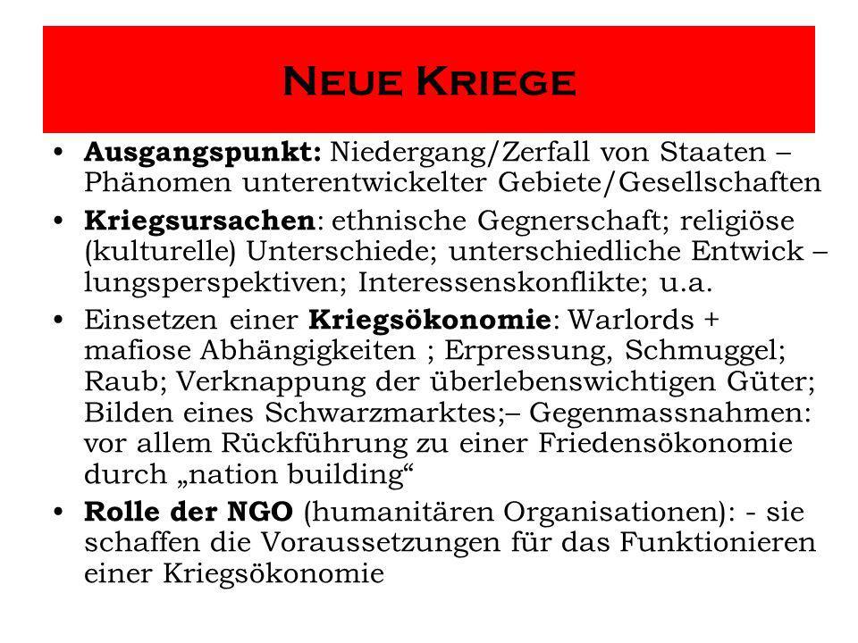 Neue Kriege Ausgangspunkt: Niedergang/Zerfall von Staaten – Phänomen unterentwickelter Gebiete/Gesellschaften.