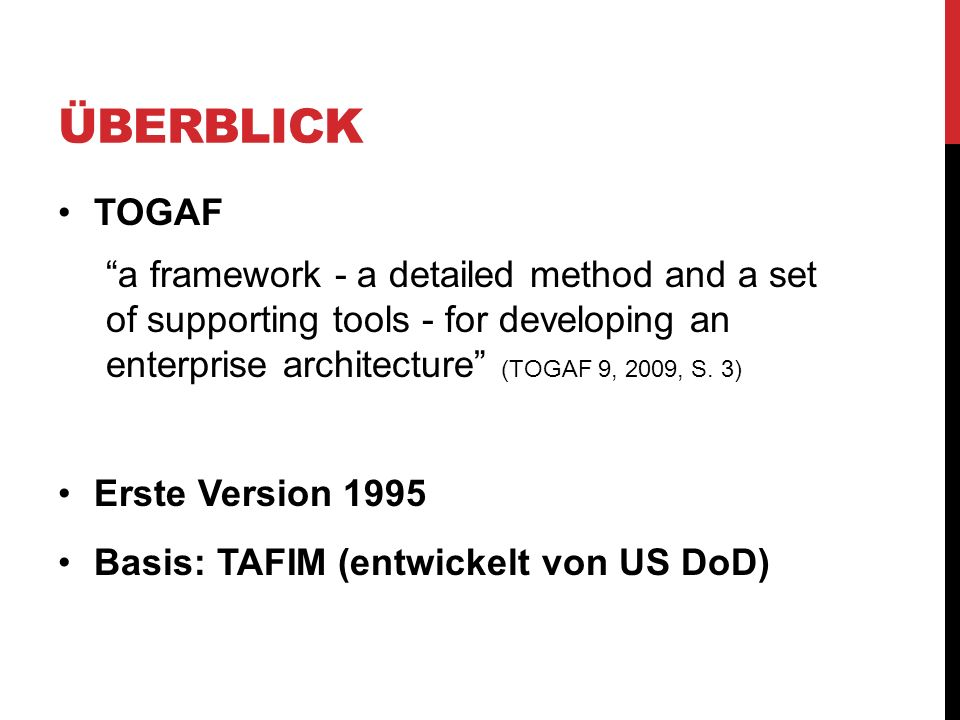 Überblick TOGAF. a framework - a detailed method and a set of supporting tools - for developing an enterprise architecture (TOGAF 9, 2009, S. 3)