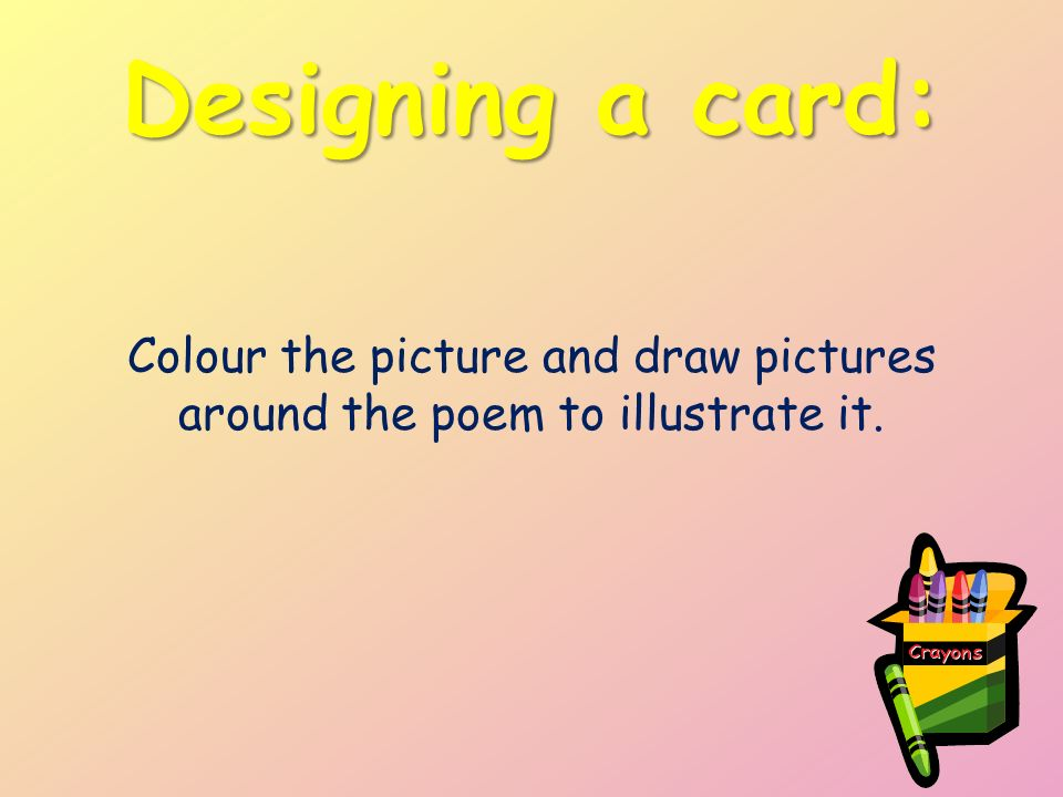 Colour the picture and draw pictures around the poem to illustrate it.