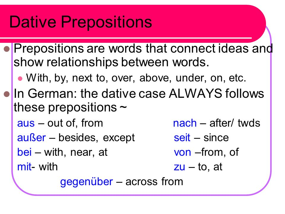 Dative Prepositions Prepositions are words that connect ideas and show relationships between words.