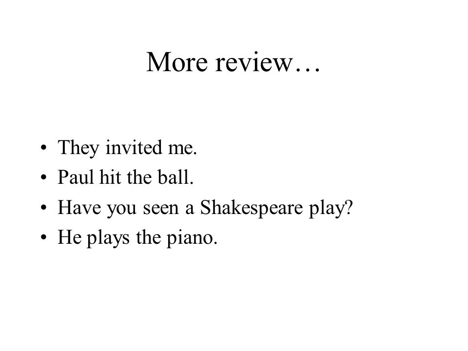 More review… They invited me. Paul hit the ball.