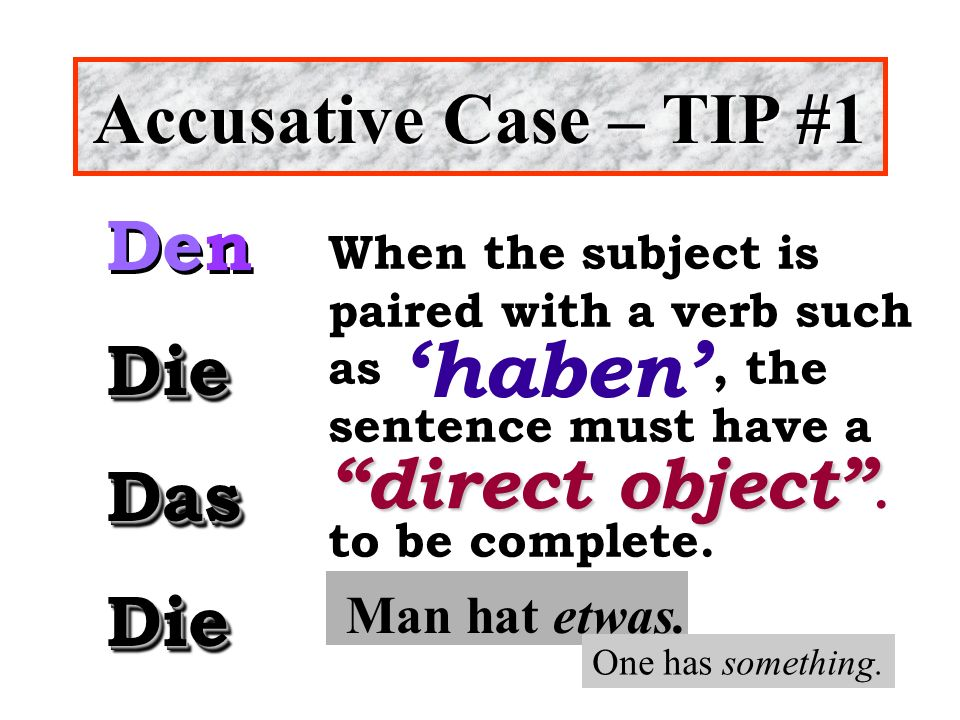'haben' Accusative Case – TIP #1 Den Die Das direct object .
